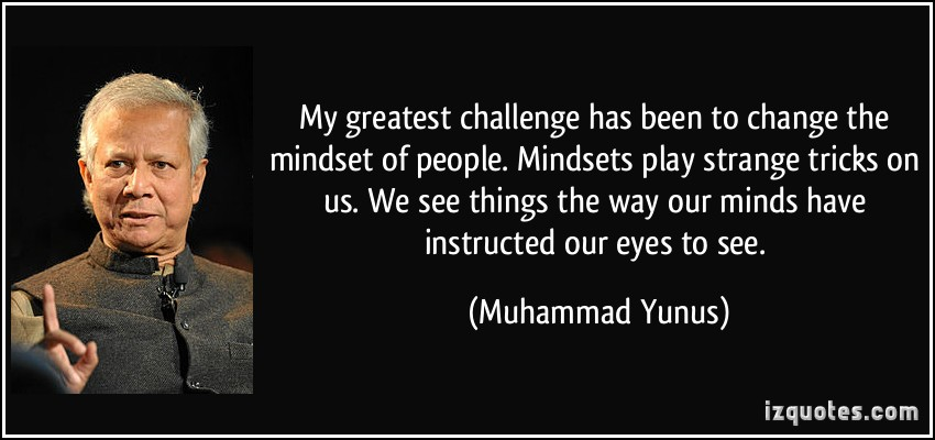 quote-my-greatest-challenge-has-been-to-change-the-mindset-of-people-mindsets-play-strange-tricks-on-us-muhammad-yunus-203909